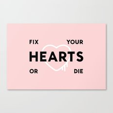 Fix Your Hearts or Die Canvas Print