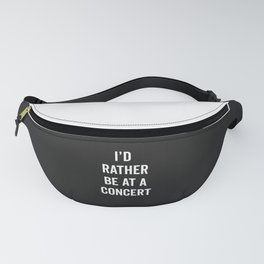 Rather Be At A Concert Music Quote Fanny Pack