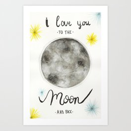Mother's Day Gift- I Love you to the Moon and Back Art Print