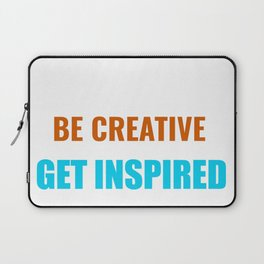 Be Creative Get Inspired Laptop Sleeve