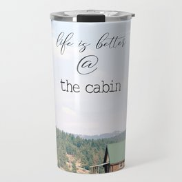 Life is Better at the Cabin Travel Mug