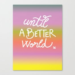 Until a better world - by Sagacious Design Positive handwrite quote Canvas Print