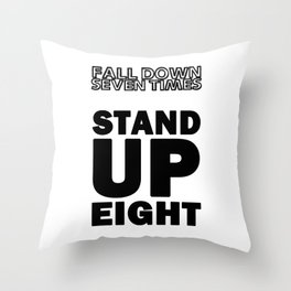 Fall Down Seven Times - Stand Up Eight Throw Pillow