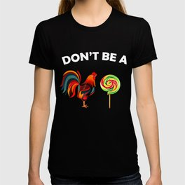 Dont Be A Sucker Funny Fathers Day T Shirt Cock A Doodle T-shirt