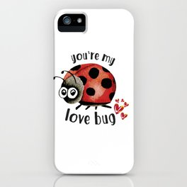 You're my love bug iPhone Case