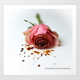 It All Started With A Cup Of Coffee - Pink Rose Art Print