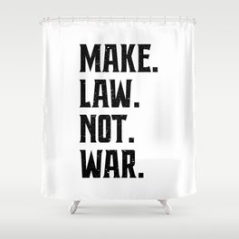 Make Law Not War Lawyer Judge Saying Shower Curtain