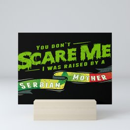 You Don't Scare Me I Was Raised By A Senegalese Mother Mini Art Print