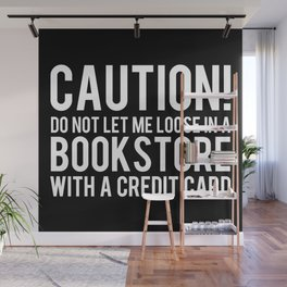 Caution! Do Not Let Me Loose in a Bookstore! - Inverted Wall Mural