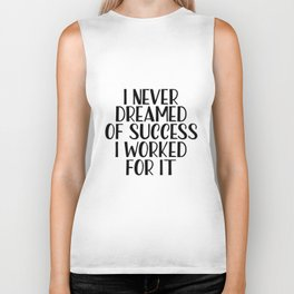 I Never Dreamed Of Success I Worked For It, Beauty print, Motivational Quote, Inspirational Quote Biker Tank