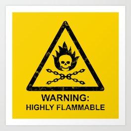 Warning: Highly Flammable Art Print