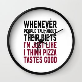 People Talk About Diets I Am Like Pizza T-shirt Workout Tee Wall Clock