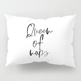 Queen Of Naps, Bedroom Decor, Funny Poster, Black and White Pillow Sham