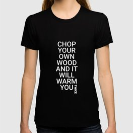 Chop Your Own Wood and It Will Warm You Twice T-shirt