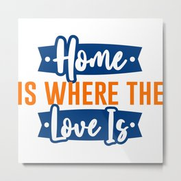 Home is where the Love is Metal Print