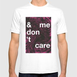 & me don't care T-shirt