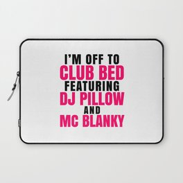 I'm Off to Club Bed Featuring DJ Pillow & MC Blanky Laptop Sleeve