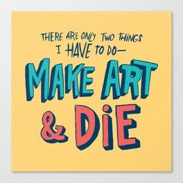 Make Art & Die Canvas Print