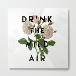 Drink The Wild Air Metal Print