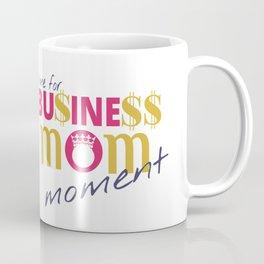 Time for Business Mom Moment Coffee Mug