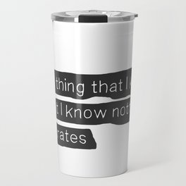 """""""One thing that I know, is that I know nothing.""""  ― Socrates Travel Mug"""