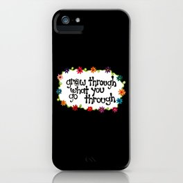 Grow Through What You Go Through iPhone Case