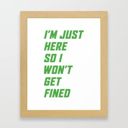 I'm just here so I won't get fined - Green Framed Art Print