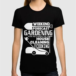 All I Want Is Weekend Forecast Gardening T Shirt T-shirt