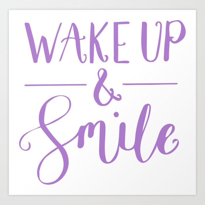 Happy Quotes Wake Up And Smile Art Print By Lovelifelettering
