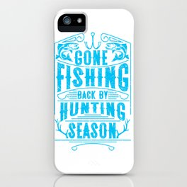 Fishing Gift Fly Fishing Be Back By Hunting Season Print iPhone Case