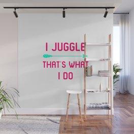 I Juggle That's What I Do Fun Juggling Gift Wall Mural