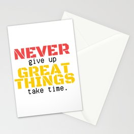 07MA03   NEVER give up, GREAT THINGS take time    Motivational Quote   Digital Art   Artist Amiee Stationery Cards