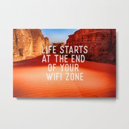 Life starts at the end of your wifi zone Metal Print