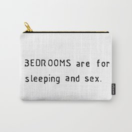 bedrooms are for sleeping and sex Carry-All Pouch