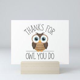 Thanks For Owl You Do Mini Art Print