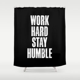 Work Hard, Stay Humble black and white monochrome typography poster design home decor bedroom wall Shower Curtain