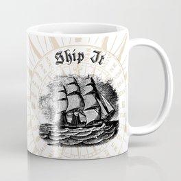 Ship It, Ship It Good - Vintage Woodcut - Boat - Ocean - Sea Coffee Mug