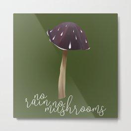 No rain, no mushrooms Metal Print