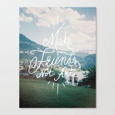 Make Friends Not Art Canvas Print
