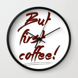 But first coffee! - Vector Wall Clock