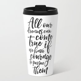 PRINTABLE ART, All Our Dreams Can Come True If We Have Courage To Pursue Them,Kids Gift,Children Quo Travel Mug