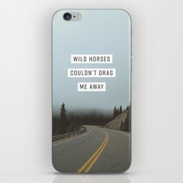 Wild Horses Couldn't Drag Me Away iPhone Skin