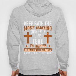 Keep faith. The most amazing things in life tend to happen right at the moment you're about to give Hoody