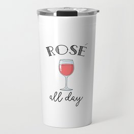 Rose All Day - Funny Wine Lover Typography Travel Mug