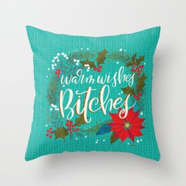Warm Wishes Bitches Throw Pillow