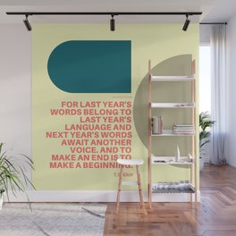 "TS Elliot ""And to make an end is to make a beginning. "" Wall Mural"