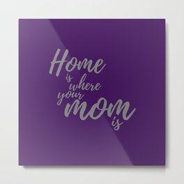 Home is Where Your Mom Is - Plum Grey Metal Print