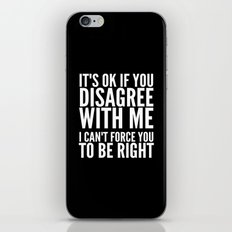 IT'S OK IF YOU DISAGREE WITH ME I CAN'T FORCE YOU TO BE RIGHT (Black & White) iPhone & iPod Skin