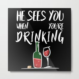 He Sees You When Your Drinking Metal Print