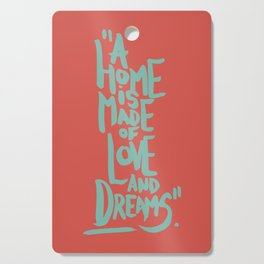 Motivation Quote - Illustration - Home - Dreams - Inspiration - life - happiness - love Cutting Board